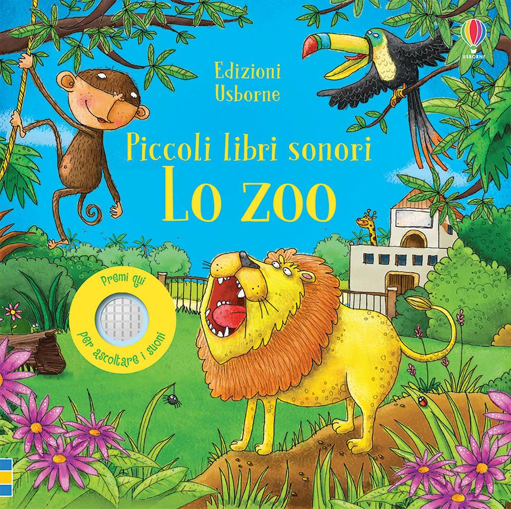 Lo zoo. Piccoli libri sonori. Ediz. a colori