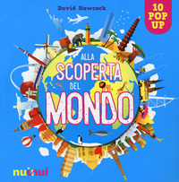 ALLA SCOPERTA DEL MONDO - 10 POP UP di HAWCOCK DAVID