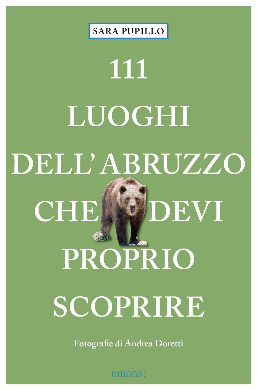 111 LUOGHI D'ABRUZZO CHE DEVI PROPRIO SCOPRIRE - Pupillo Sara - 9783740812263