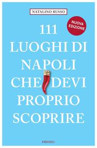 111 LUOGHI DI NAPOLI CHE DEVI PROPRIO SCOPRIRE di RUSSO NATALINO