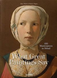 WHAT GREAT PAINTINGS SAY - 100 MASTERPIECES IN DETAIL di HAGEN R. - HAGEN R. M.