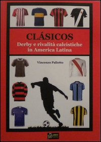 Copertina di: Clasicos dervy e rivalità calcistiche in america latina