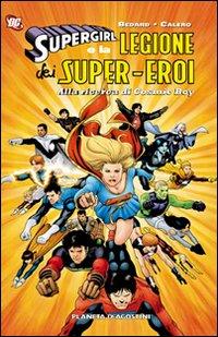 SUPERGIRL E LA LEGIONE DEI SUPER EROI di BEDARD - CALERO