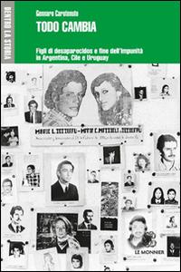 TODO CAMBIA. FIGLI DI DESAPARECIDOS E FINE DELL'IMPUNITÀ IN ARGENTINA, CILE E URUGUAY - 9788800746106