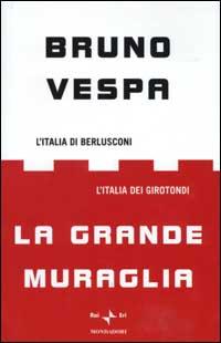 GRANDE MURAGLIA. L'ITALIA DI BERLUSCONI. L'ITALIA DEI GIROTONDI (LA)