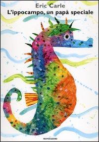 L'ippocampo, un papà speciale. Ediz. illustrata