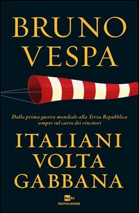 Copertina del Libro: Italiani voltagabbana. Dalla prima guerra mondiale alla Terza Repubblica sempre sul carro dei vincitori