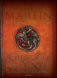 Copertina del Libro: Il mondo del ghiaccio e del fuoco. La storia ufficiale di Westeros e del Trono di spade