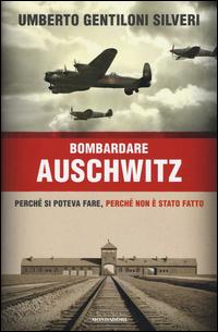 BOMBARDARE AUSCHWITZ - PERCHE' SI POTEVA FARE PERCHE' NON E' STATO FATTO di GENTILONI...