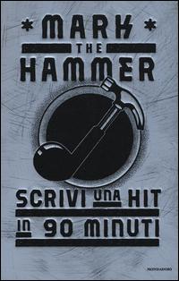 SCRIVI UNA HIT IN 90 MINUTI di MARK THE HAMMER