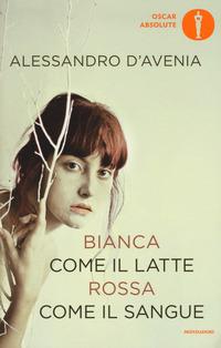 BIANCA COME IL LATTE ROSSA COME IL SANGUE di D'AVENIA ALESSANDRO