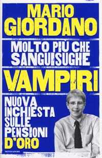 VAMPIRI - NUOVA INCHIESTA SULLE PENSIONI D'ORO di GIORDANO MARIO