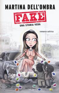 FAKE UNA STORIA VERA di DELL'OMBRA MARTINA
