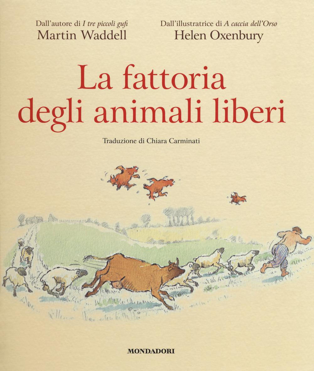 FATTORIA DEGLI ANIMALI LIBERI. EDIZ. A COLORI (LA) - Waddell Martin; Oxenbury Helen - 9788804685807