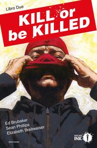 KILL OR BE KILLED 2 di BRUBAKER - PHILLIPS - BREITWEI