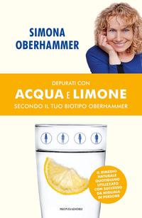 Copertina di: Depurati con acqua e limone secondo il tuo biotipo Oberhammer. Il rimedio naturale quotidiano utilizzato con successo da migliaia di persone