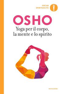 Copertina di: Yoga per il corpo, la mente e lo spirito