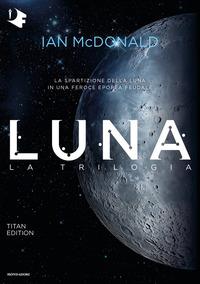 Copertina del Libro: Luna. La trilogia: Luna nuova-Luna piena-Luna crescente. Titan edition