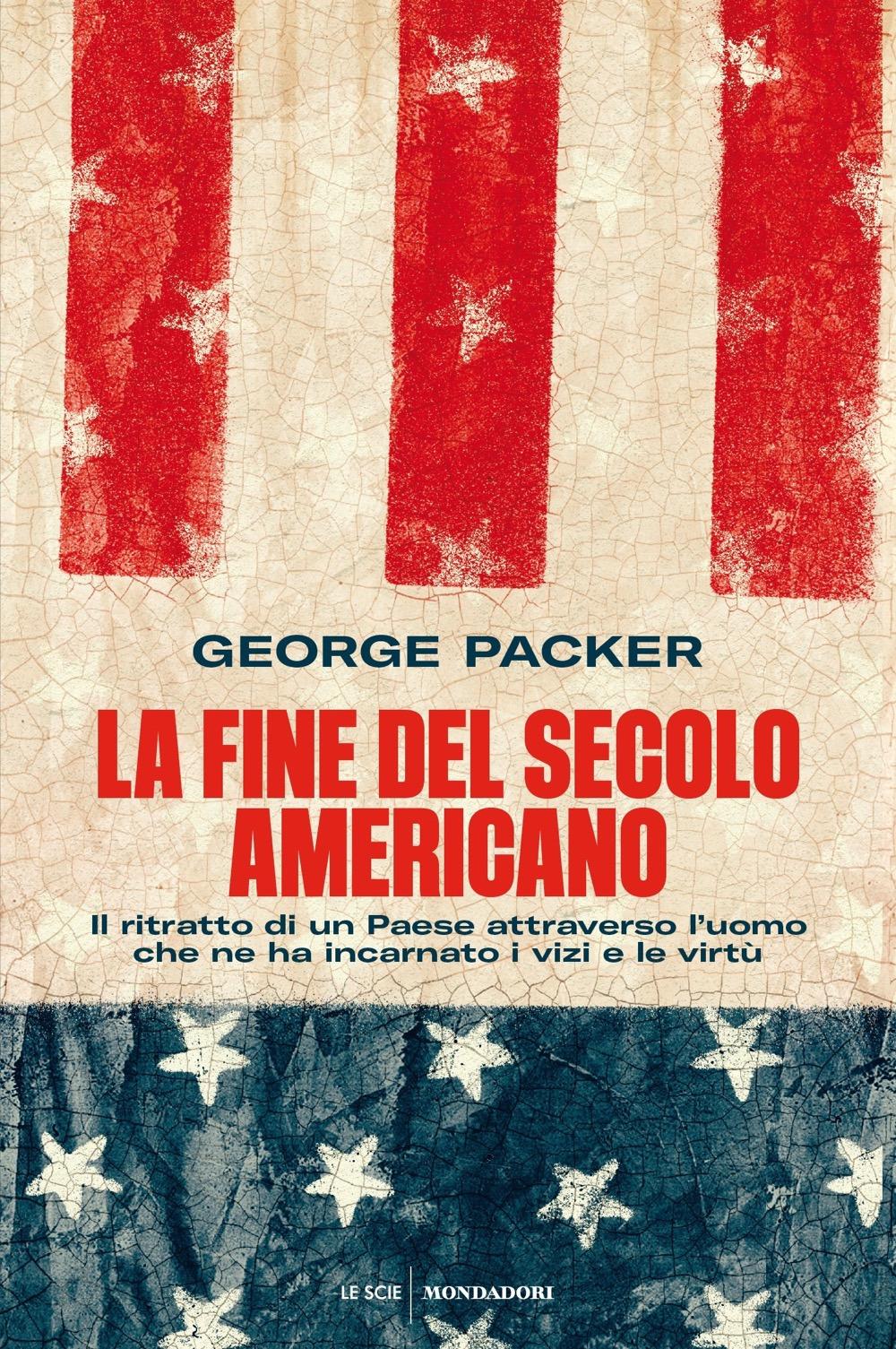 La fine del secolo americano. Il ritratto di un Paese attraverso l'uomo che ne ha incarnato i vizi e le virtù