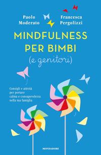 MINDFULNESS PER BIMBI E GENITORI - CONSIGLI E ATTIVITA' PER PORTARE CALMA E...