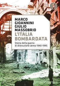 ITALIA BOMBARDATA - STORIA DELLA GUERRA DI DISTRUZIONE AEREA 1940 - 1945 di GIOANNINI...