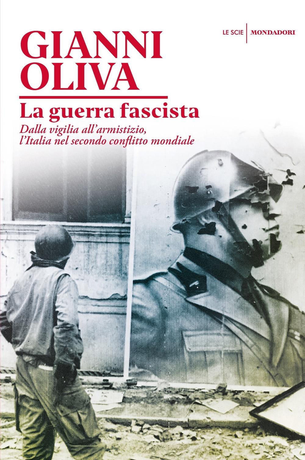La guerra fascista. Dalla vigilia all'armistizio, l'Italia nel secondo conflitto mondiale
