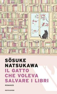 GATTO CHE VOLEVA SALVARE I LIBRI di NATSUKAWA SOSUKE