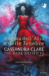 REGINA DELL'ARIA E DELLE TENEBRE - THE DARK ARTIFICES 3 di CLARE CASSANDRA