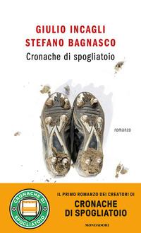CRONACHE DI SPOGLIATOIO di INCAGLI G. - BAGNASCO S.