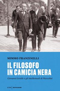 FILOSOFO IN CAMICIA NERA - GIOVANNI GENTILE E GLI INTELLETTUALI DI MUSSOLINI di...