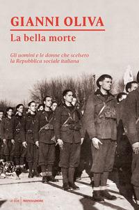 BELLA MORTE - GLI UOMINI E LE DONNE CHE SCELSERO LA REPUBBLICA SOCIALE ITALIANA di...