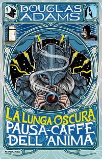 LUNGA OSCURA PAUSA CAFFE' DELL'ANIMA di ADAMS DOUGLAS
