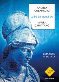 ALBA DEI NUOVI DEI - DA PLATONE AI BIG DATA di GANCITANO M. - COLAMEDICI A.