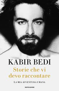 STORIE CHE VI DEVO RACCONTARE - LA MIA AVVENTURA UMANA di BEDI KABIR