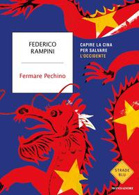 FERMARE PECHINO - CAPIRE LA CINA PER SALVARE L'OCCIDENTE di RAMPINI FEDERICO
