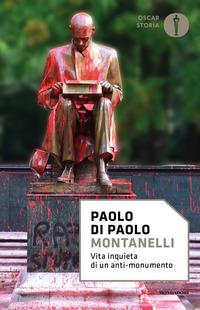MONTANELLI - VITA INQUIETA DI UN ANTI MONUMENTO di DI PAOLO PAOLO
