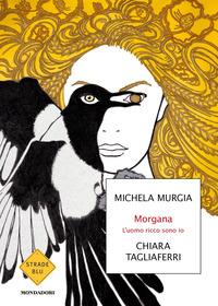 MORGANA - L'UOMO RICCO SONO IO di MURGIA M. - TAGLIAFERRI C.