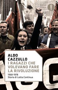 RAGAZZI CHE VOLEVANO FARE LA RIVOLUZIONE - 1968-1978 STORIA DI LOTTA CONTINUA di...