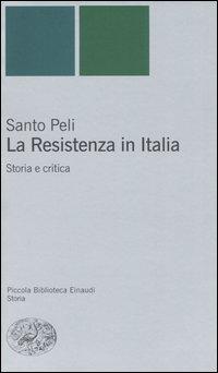RESISTENZA IN ITALIA - STORIA E CRITICA di PELI SANTO