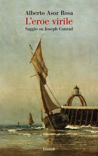 EROE VIRILE - SAGGIO SU JOSEPH CONRAD di ASOR ROSA ALBERTO
