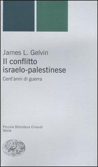 Il conflitto israelo-palestinese. Cent'anni di guerra