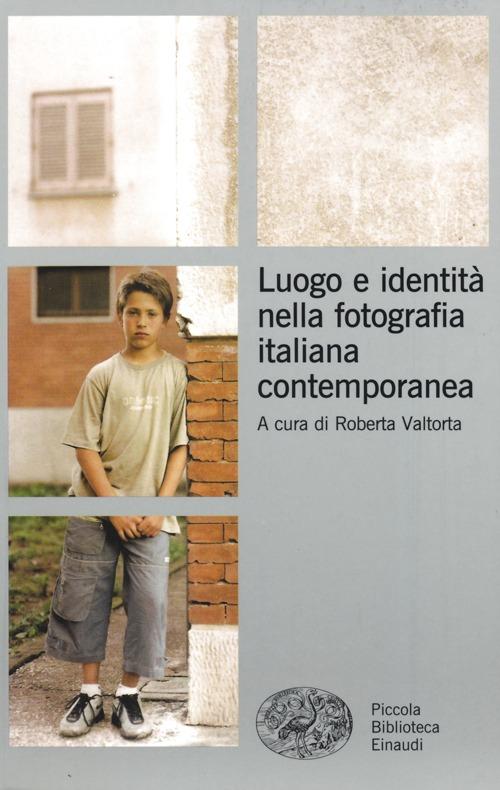 Luogo e identità nella fotografia italiana contemporanea. Ediz. illustrata