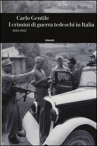 CRIMINI DI GUERRA TEDESCHI IN ITALIA 1943 - 1945 di GENTILE CARLO