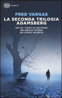 Copertina del Libro: La seconda trilogia Adamsberg: Sotto i venti di Nettuno-Nei boschi eterni-Un luogo incerto