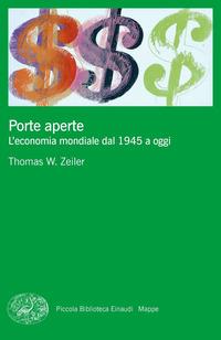 PORTE APERTE - L'ECONOMIA MONDIALE DAL 1945 A OGGI di ZEILER THOMAS W.