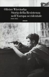 STORIA DELLA RESISTENZA NELL'EUROPA OCCIDENTALE 1940 - 1945 di WIEVIORKA OLIVIER