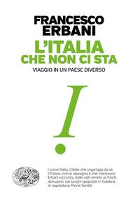ITALIA CHE NON CI STA - VIAGGIO IN UN PAESE DIVERSO di ERBANI FRANCESCO
