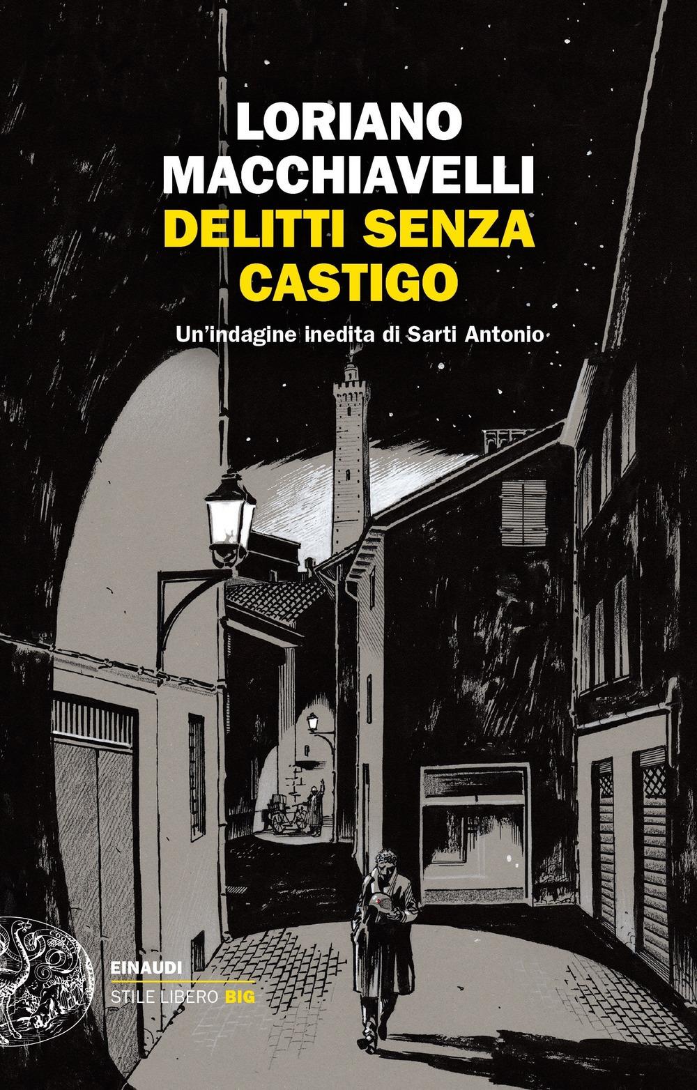 DELITTI SENZA CASTIGO. UN'INDAGINE INEDITA DI SARTI ANTONIO - Macchiavelli Loriano - 9788806242008