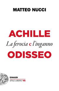 ACHILLE ODISSEO - LA FEROCIA E L'INGANNO di NUCCI MATTEO
