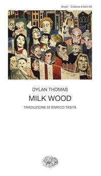 MILK WOOD di THOMAS DYLAN
